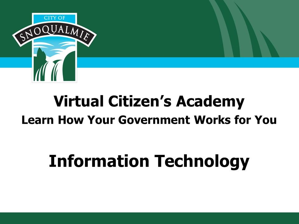 This is the first slide in the Citizens Academy presentation of the IT Dept.